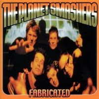 Purchase The Planet Smashers - Fabricated