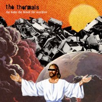 Purchase The Thermals - The Body, The Blood, The Machine