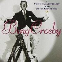 Purchase Bing Crosby - A Centennial Anthology Of His Decca Recordings CD1