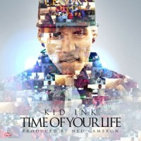 Purchase Kid Ink - Time Of Your Life (CDS)