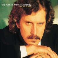 Purchase Michael Franks - The Micheal Franks Anthology: The Art Of Love CD1