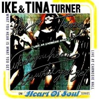 Purchase Ike & Tina Turner - What You Hear Is What You Get: Live At Carnegie Hall (Remastered 1996)