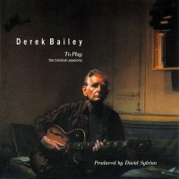 Purchase Derek Bailey - To Play - The Blemish Sessions