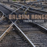 Purchase Balsam Range - Trains I Missed