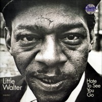 Purchase Little Walter - Hate To See You Go (Remastered 1990)