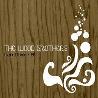 Purchase The Wood Brothers - Live At Tonic (EP)