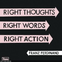 Purchase Franz Ferdinand - Right Thoughts, Right Words, Right Action