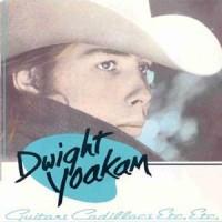 Purchase Dwight Yoakam - Guitars, Cadillacs, Etc., Etc. (20Th Anniversary Edition 2006) CD2