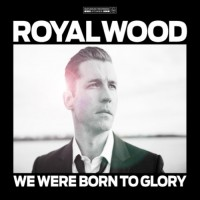 Purchase Royal Wood - We Were Born To Glory