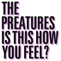 Purchase The Preatures - Is This How You Fee l?