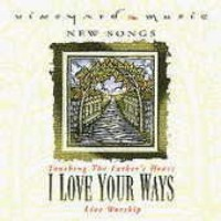 Purchase Vineyard Music - I Love Your Ways