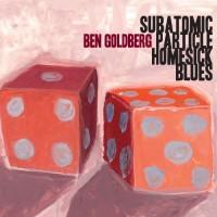 Purchase Ben Goldberg - Subatomic Particle Homesick Blues