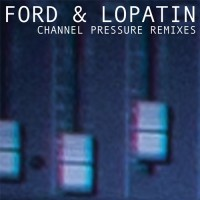 Purchase Ford & Lopatin - Channel Pressure Remixes