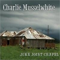 Purchase Charlie Musselwhite - Juke Joint Chapel