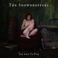 Purchase The Snowdroppers - Too Late To Pray