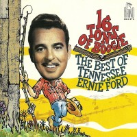 Purchase Tennessee Ernie Ford - 16 Tons Of Boogie: The Best Of Tennessee Ernie Ford