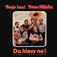 Purchase Banjo Band Ivana Mládka - Do Hlavy Ne!