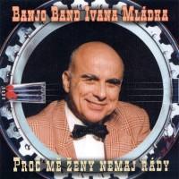 Purchase Banjo Band Ivana Mládka - Proč Mě Ženy Nemají Rády