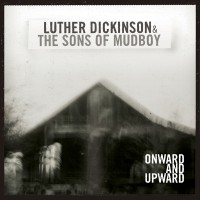 Purchase Luther Dickinson & The Sons Of Mudboy - Onward And Upward