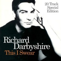 Purchase Richard Darbyshire - This I Swear: 20 Tracks Special Edition