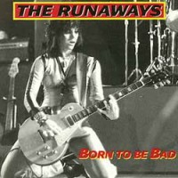 Purchase The Runaways - Born To Be Bad (Remastered 1991)