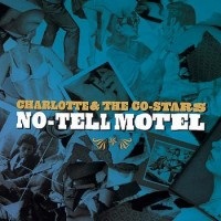 Purchase Charlotte & The Co-Stars - No-Tell Motel