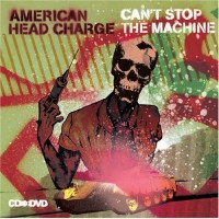 Purchase American Head Charge - Can't Stop The Machine
