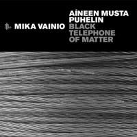 Purchase Mika Vainio - Black Telephone Of Matter