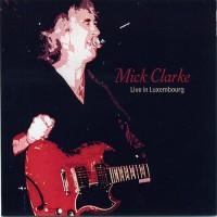 Purchase Mick Clarke - Live In Luxembourg