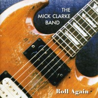 Purchase The Mick Clarke Band - Roll Again