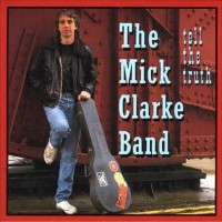 Purchase The Mick Clarke Band - Tell The Truth