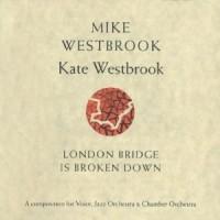 Purchase Mike Westbrook & Kate Westbrook - London Bridge Is Broken Down (Remastered 2008) CD1