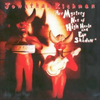 Purchase Jonathan Richman - Her Mystery Not Of High Heels And Eye Shadow