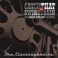 Purchase The Electrophonics - Catch That Swingtrain: The Moulin Blues 2007 Recordings