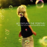 Purchase Mark Rivett & Emma Pask - Accentuate The Positive (With The John Morrison Big Band)