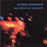 Purchase Evan Parker - 50Th Birthday Concert CD1