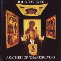 Purchase John Tavener - Akathist Of Thanksgiving