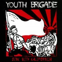 Purchase Youth Brigade - Sink With Kalifornija (Compilation)