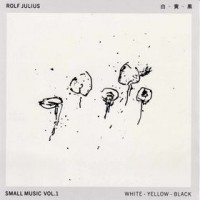 Purchase Rolf Julius - Small Music Vol. 1: White - Yellow - Black