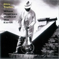 Purchase Otis Taylor - When Negroes Walked The Earth