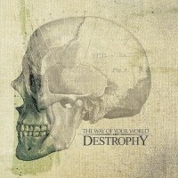 Purchase Destrophy - The Way Of Your World