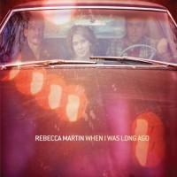 Purchase Rebecca Martin - When I Was Long Ago