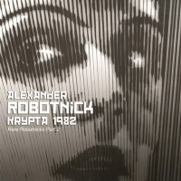 Purchase Alexander Robotnick - Krypta 1982 (Rare Robotnicks Part 2)