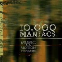 Purchase 10,000 Maniacs - Music From The Motion Picture