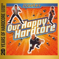 Purchase Scooter - Our Happy Hardcore (20 Years Of Hardcore Expanded Edition) CD1