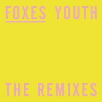 Purchase Foxes - Youth (The Remixes) (CDS)