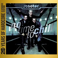 Purchase Scooter - No Time To Chill (20 Years Of Hardcore Expanded Edition) CD1