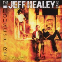 Purchase The Jeff Healey Band - House On Fire: The Jeff Healey Band