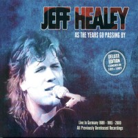 Purchase The Jeff Healey Band - As The Years Go Passing By (Deluxe Edition) CD3