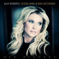Purchase Julie Roberts - Good Wine And Bad Decisions